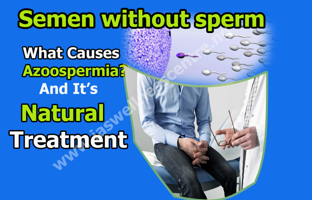 semen without sperm, what causes azoospermia? and its natural treatment